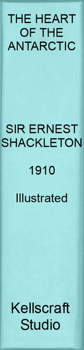The Heart of the Antarctic. Shackleton. 1910